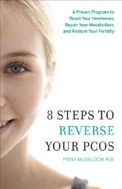 8 Steps to Reverse Your Pcos: A Proven Program to Reset Your Hormones, Repair Your Metabolism, and Restore Your F... (Paperback)