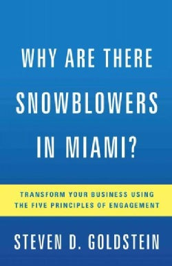 Why Are There Snowblowers in Miami?: Transform Your Business Using the Five Principles of Engagement (Hardcover)