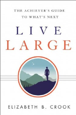 Live Large: The Achiever's Guide to What's Next (Paperback)