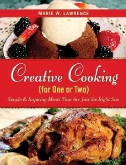 Creative Cooking for One or Two: Simple and Inspiring Meals That Are Just the Right Size (Hardcover)