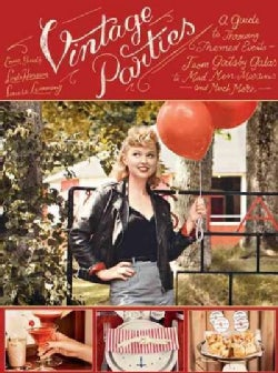 Vintage Parties: A Guide to Throwing Themed Events - from Gatsby Galas to Mad Men Martinis and Much More (Hardcover)