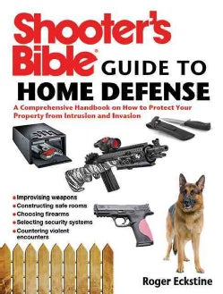 Shooter's Bible Guide to Home Defense: A Comprehensive Handbook on How to Protect Your Property from Intrusion an... (Paperback)