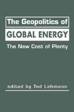 The Geopolitics of Global Energy: The New Cost of Plenty (Hardcover)