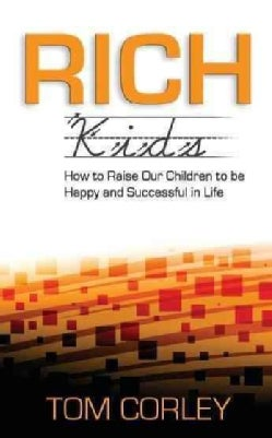 Rich Kids: How to Raise Our Children to Be Happy and Successful in Life (Paperback)