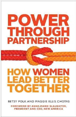 Power Through Partnership: How Women Lead Better Together (Paperback)