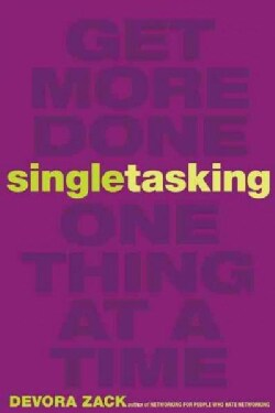 Singletasking: Get More Done - One Thing at a Time (Paperback)