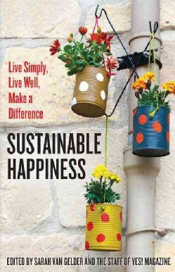 Sustainable Happiness: Live Simply, Live Well, Make a Difference (Paperback)