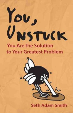 You, Unstuck: You are the Solution to Your Greatest Problem (Paperback)