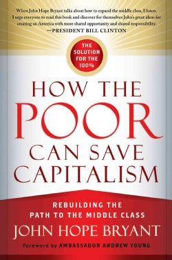 How the Poor Can Save Capitalism: Rebuilding the Path to the Middle Class (Paperback)