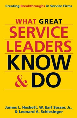 What Great Service Leaders Know and Do: Creating Breakthroughs in Service Firms (Hardcover)