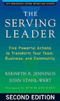 The Serving Leader: Five Powerful Actions to Transform Your Team, Business, and Community (Paperback)