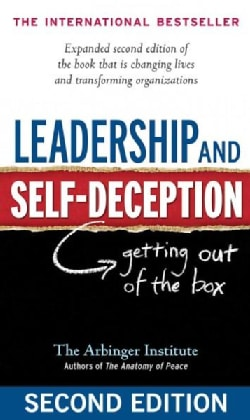 Leadership and Self-Deception: Getting Out of the Box (Hardcover)