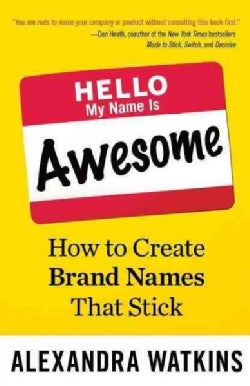 Hello, My Name Is Awesome: How to Create Brand Names That Stick (Hardcover)