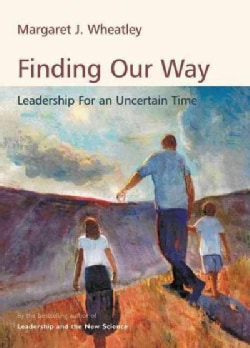 Finding Our Way: Leadership for an Uncertain Time (Hardcover)