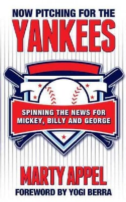 Now Pitching for the Yankees: Spinning the News for Mickey, Billy, and George (Paperback)