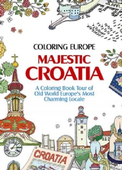 Coloring Europe: Majestic Croatia A Coloring Book Tour of Old World Europe's Most Charming Locale (Paperback)