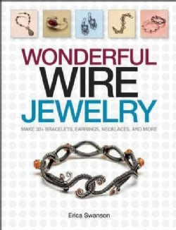 Wonderful Wire Jewelry: Make 30+ Bracelets, Earrings, Necklaces, and More (Paperback)