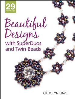Beautiful Designs with SuperDuos and Twin Beads (Paperback)