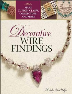 Decorative Wire Findings: Make Custom Clasps, Connectors, and More (Paperback)