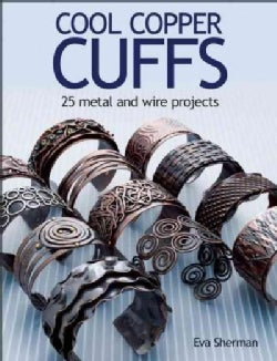 Cool Copper Cuffs: 25 Metal and Wire Projects (Paperback)
