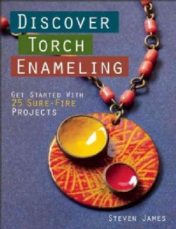 Discover Torch Enameling: Get Started With 25 Sure-Fire Jewelry Projects (Paperback)