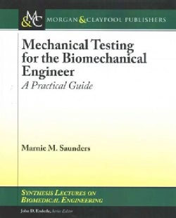 Mechanical Testing for the Biomechanics Engineer: A Practical Guide (Paperback)
