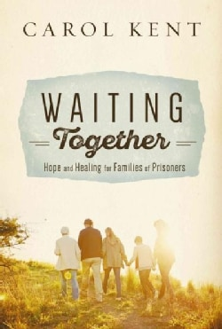 Waiting Together: Hope and Healing for Families of Prisoners (Paperback)