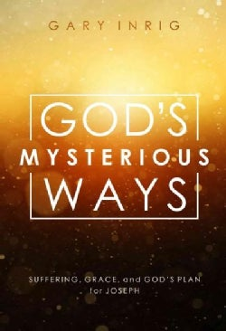 God's Mysterious Ways: Suffering, Grace, and God's Plan for Joseph (Paperback)