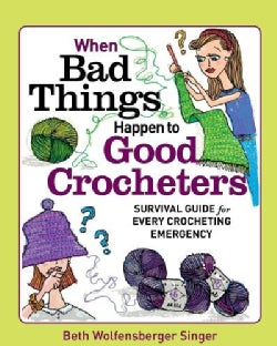 When Bad Things Happen to Good Crocheters: The Survival Guide for Every Crocheting Emergency (Paperback)