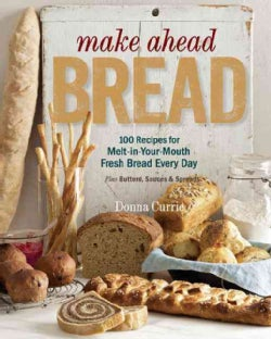 Make Ahead Bread: 100 Recipes for Melt-in-Your-Mouth Fresh Bread Every Day; Plus Butters & Spreads (Paperback)