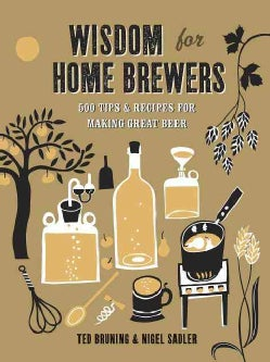 Wisdom for Home Brewers: 500 Tips & Recipes for Making Great Beer (Hardcover)