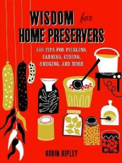 Wisdom for Home Preservers: 500 Tips for Pickling, Canning, Curing, Smoking, and More (Hardcover)