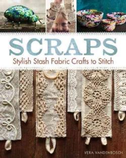 Scraps: Stylish Stash Fabric Crafts to Stitch (Paperback)