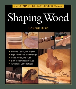 The Complete Illustrated Guide to Shaping Wood (Paperback)