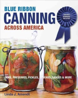 Blue Ribbon Canning: Award-Winning Recipes: Jams, Preserves, Pickles, Sauces & More (Paperback)