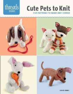 Cute Pets to Knit: Five Patterns to Make and Cuddle (Paperback)
