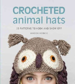 Crocheted Animal Hats: 15 Patterns to Hook and Show Off (Paperback)