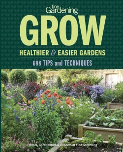 Fine Gardening Grow Healthier & Easier Gardens: 698 Tips and Techniques (Paperback)