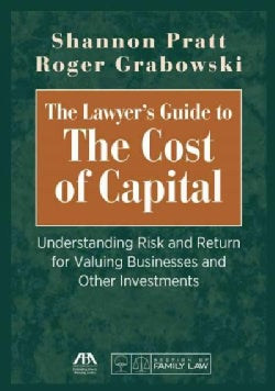 The Lawyer's Guide to the Cost of Capital: Understanding Risk and Return for Valuing Businesses and Other Investm... (Paperback)