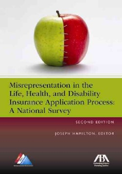 Misrepresentation in the Life, Health, and Disability Insurance Application Process: A National Survey (Paperback)