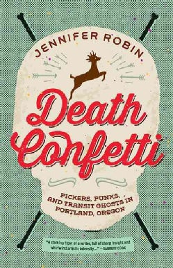 Death Confetti: Pickers, Punks, and Transit Ghosts in Portland, Oregon (Paperback)