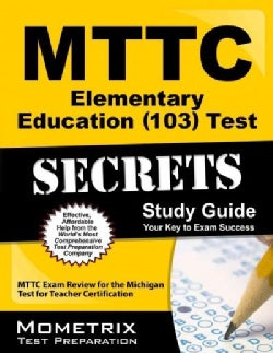 Mttc Elementary Education 103 Test Secrets: MTTC Exam Review for the Michigan Test for Teacher Certification
