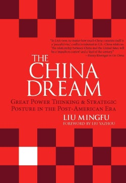 The China Dream: Great Power Thinking & Strategic Posture in the Post-American Era (Hardcover)