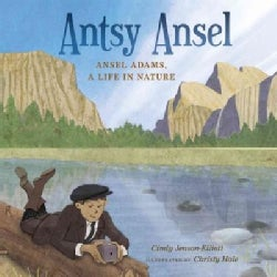 Antsy Ansel: Ansel Adams, A Life in Nature (Hardcover)