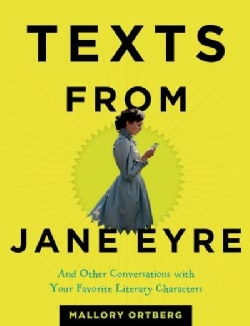 Texts from Jane Eyre: And Other Conversations with Your Favorite Literary Characters (Hardcover)