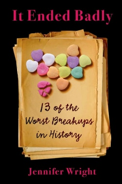 It Ended Badly: Thirteen of the Worst Breakups in History (Hardcover)