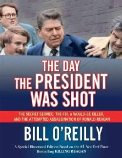 The Day the President Was Shot: The Secret Service, the FBI, a Would-Be Killer, and the Attempted Assassination o... (Hardcover)