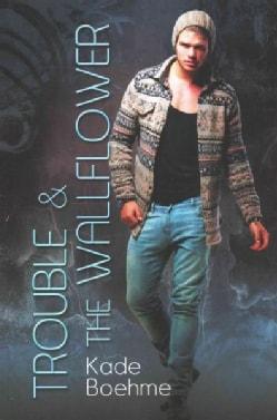 Trouble & The Wallflower (Paperback)