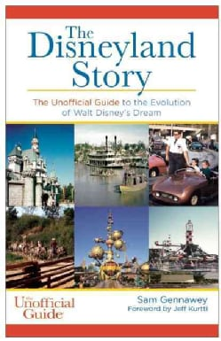 The Disneyland Story: The Unofficial Guide to the Evolution of Walt Disney's Dream (Paperback)