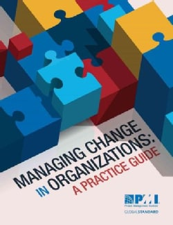 Managing Change in Organizations: A Practice Guide (Paperback)